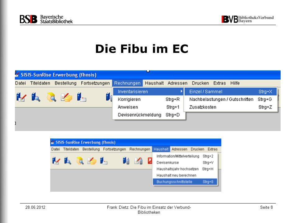 28.06.2012Frank Dietz: Die Fibu im Einsatz der Verbund- Bibliotheken Seite 8 Die Fibu im EC