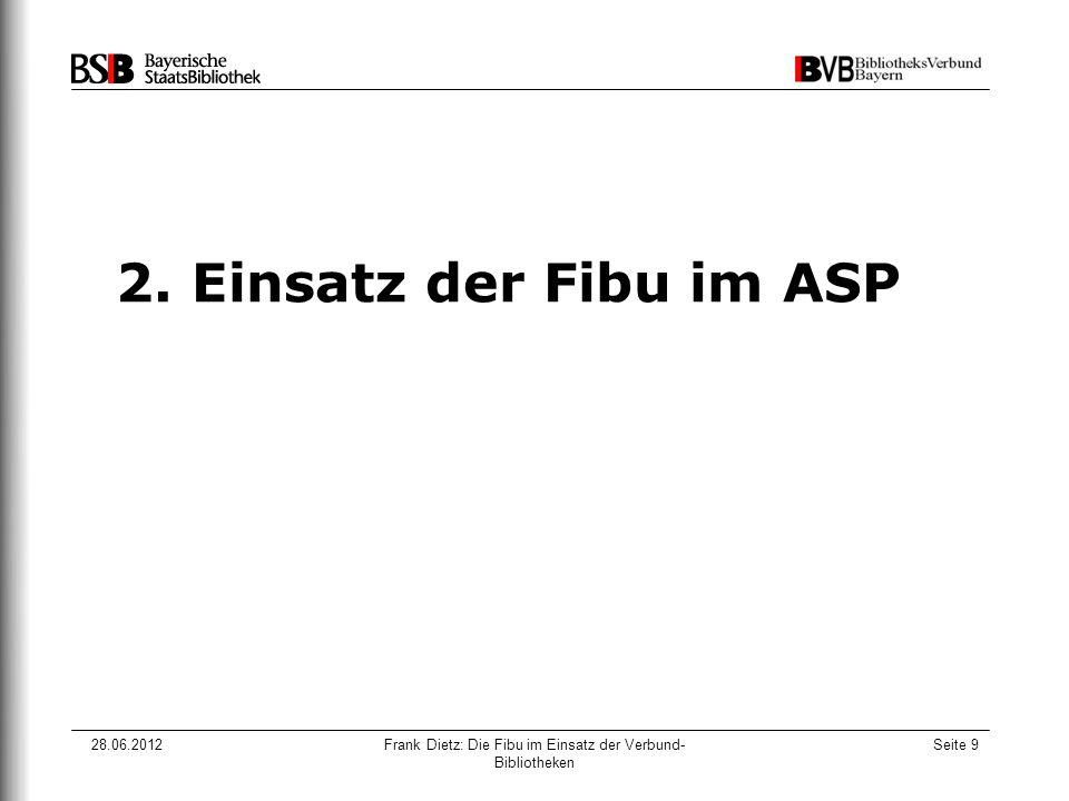 28.06.2012Frank Dietz: Die Fibu im Einsatz der Verbund- Bibliotheken Seite 9 2. Einsatz der Fibu im ASP