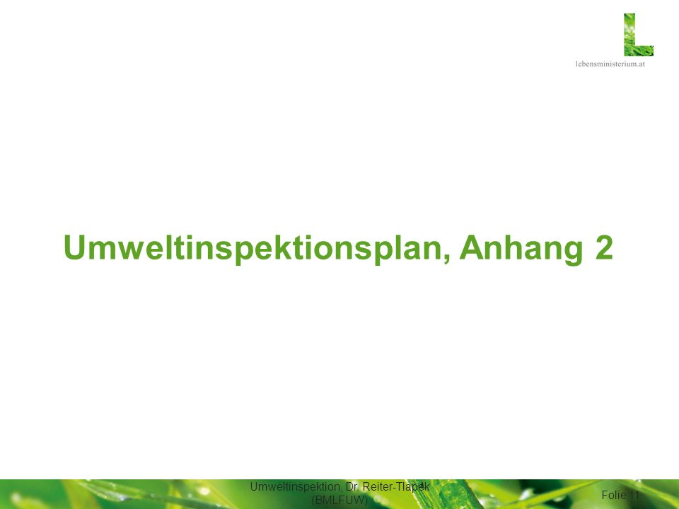 Umweltinspektion, Dr. Reiter-Tlapek (BMLFUW) Folie 11 Umweltinspektionsplan, Anhang 2