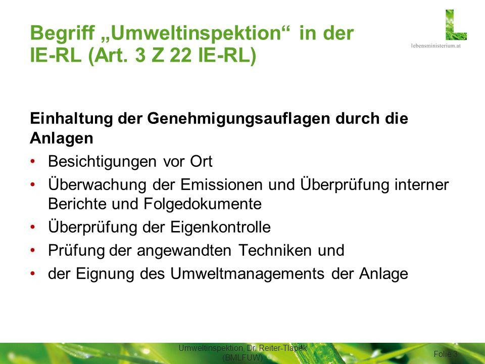 """Begriff """"Umweltinspektion"""" in der IE-RL (Art. 3 Z 22 IE-RL) Einhaltung der Genehmigungsauflagen durch die Anlagen Besichtigungen vor Ort Überwachung d"""