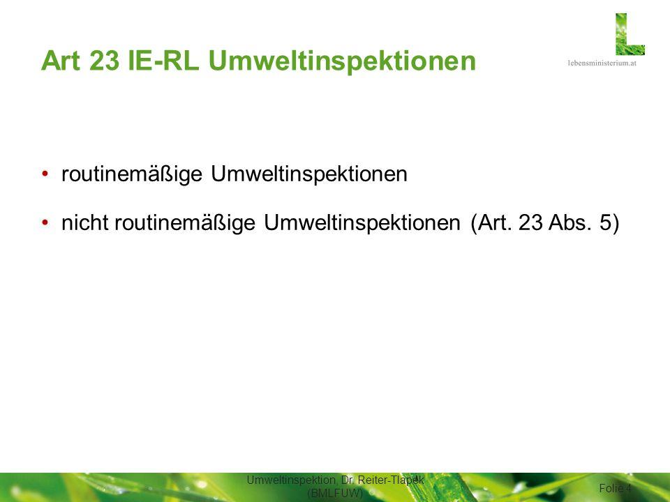Art 23 IE-RL Umweltinspektionen routinemäßige Umweltinspektionen nicht routinemäßige Umweltinspektionen (Art. 23 Abs. 5) Umweltinspektion, Dr. Reiter-