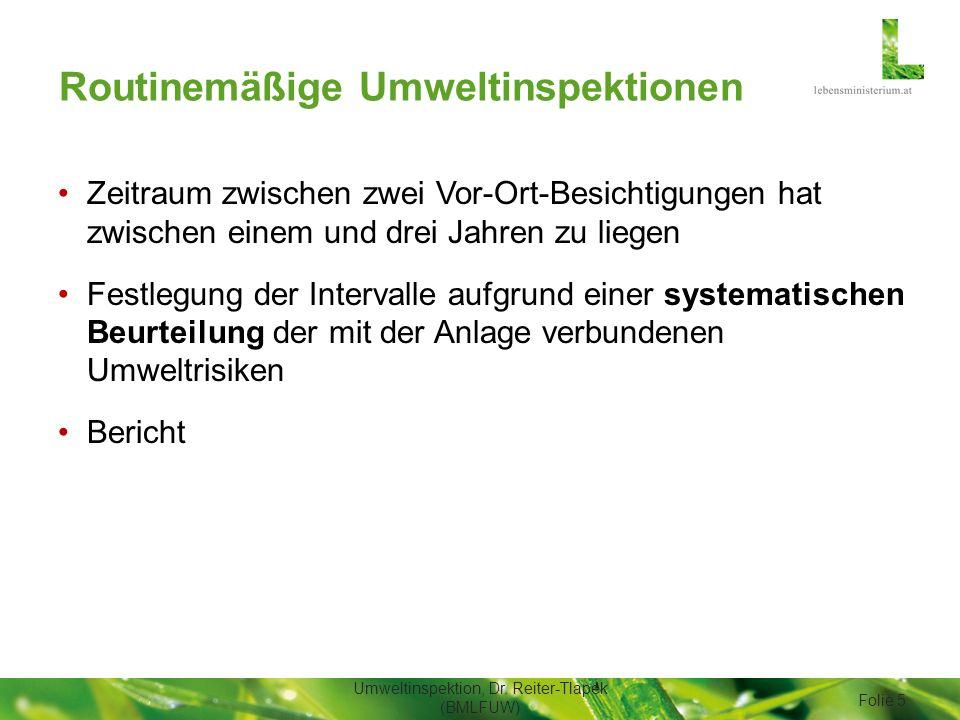 Routinemäßige Umweltinspektionen Zeitraum zwischen zwei Vor-Ort-Besichtigungen hat zwischen einem und drei Jahren zu liegen Festlegung der Intervalle aufgrund einer systematischen Beurteilung der mit der Anlage verbundenen Umweltrisiken Bericht Umweltinspektion, Dr.