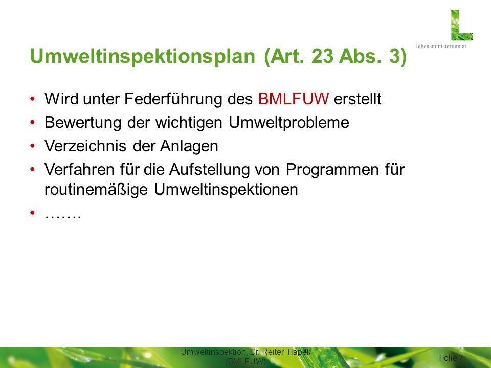 Umweltinspektionsplan (Art. 23 Abs. 3) Wird unter Federführung des BMLFUW erstellt Bewertung der wichtigen Umweltprobleme Verzeichnis der Anlagen Verf