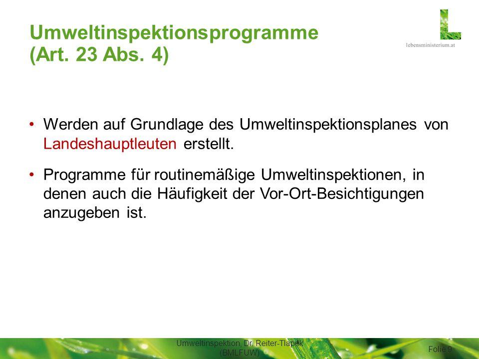 Umweltinspektionsprogramme (Art. 23 Abs. 4) Werden auf Grundlage des Umweltinspektionsplanes von Landeshauptleuten erstellt. Programme für routinemäßi