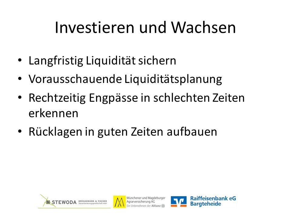 Investieren und Wachsen Langfristig Liquidität sichern Vorausschauende Liquiditätsplanung Rechtzeitig Engpässe in schlechten Zeiten erkennen Rücklagen in guten Zeiten aufbauen