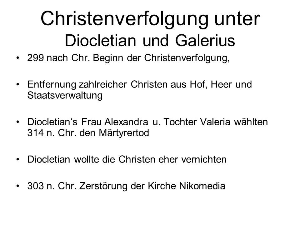 Christenverfolgung unter Diocletian und Galerius 299 nach Chr. Beginn der Christenverfolgung, Entfernung zahlreicher Christen aus Hof, Heer und Staats