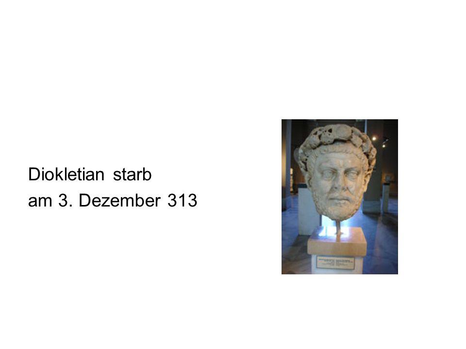 Diokletian starb am 3. Dezember 313