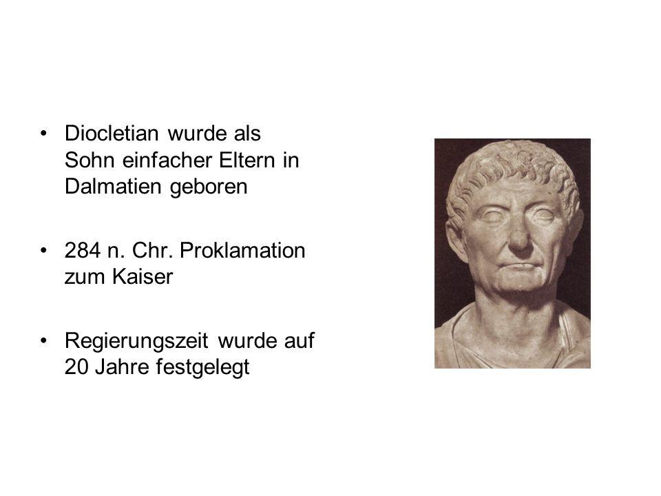 Diocletian wurde als Sohn einfacher Eltern in Dalmatien geboren 284 n. Chr. Proklamation zum Kaiser Regierungszeit wurde auf 20 Jahre festgelegt