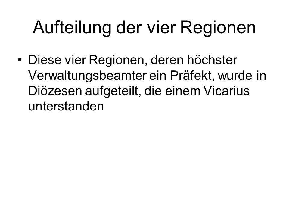Aufteilung der vier Regionen Diese vier Regionen, deren höchster Verwaltungsbeamter ein Präfekt, wurde in Diözesen aufgeteilt, die einem Vicarius unterstanden