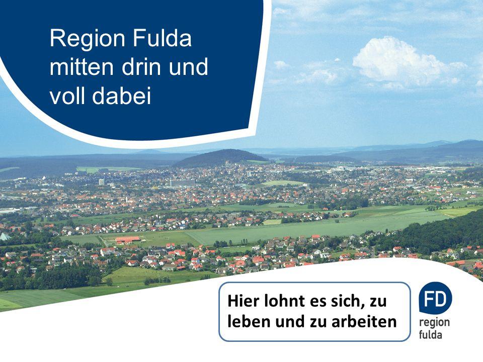Region Fulda mitten drin und voll dabei Hier lohnt es sich, zu leben und zu arbeiten