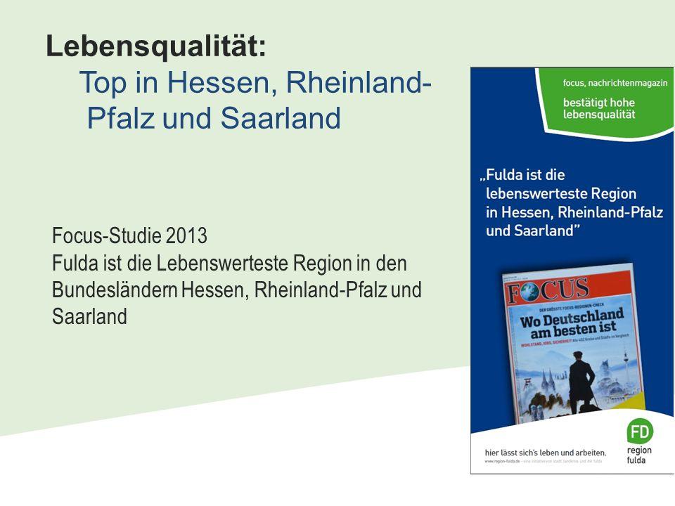 Focus-Studie 2013 Fulda ist die Lebenswerteste Region in den Bundesländern Hessen, Rheinland-Pfalz und Saarland Lebensqualität: Top in Hessen, Rheinland- Pfalz und Saarland