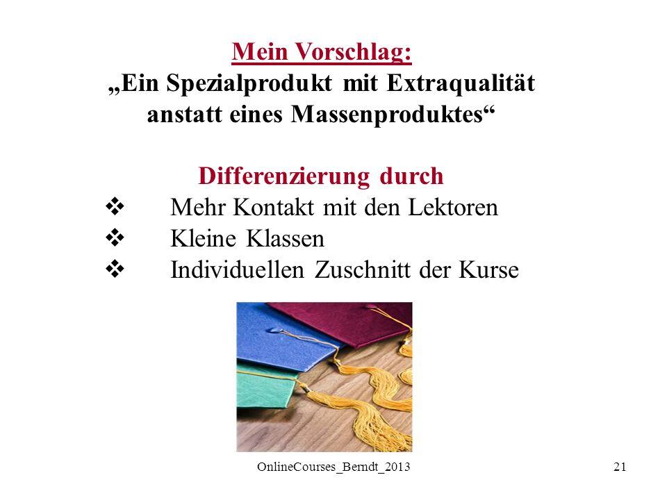 """21OnlineCourses_Berndt_2013 Mein Vorschlag: """"Ein Spezialprodukt mit Extraqualität anstatt eines Massenproduktes Differenzierung durch  Mehr Kontakt mit den Lektoren  Kleine Klassen  Individuellen Zuschnitt der Kurse"""