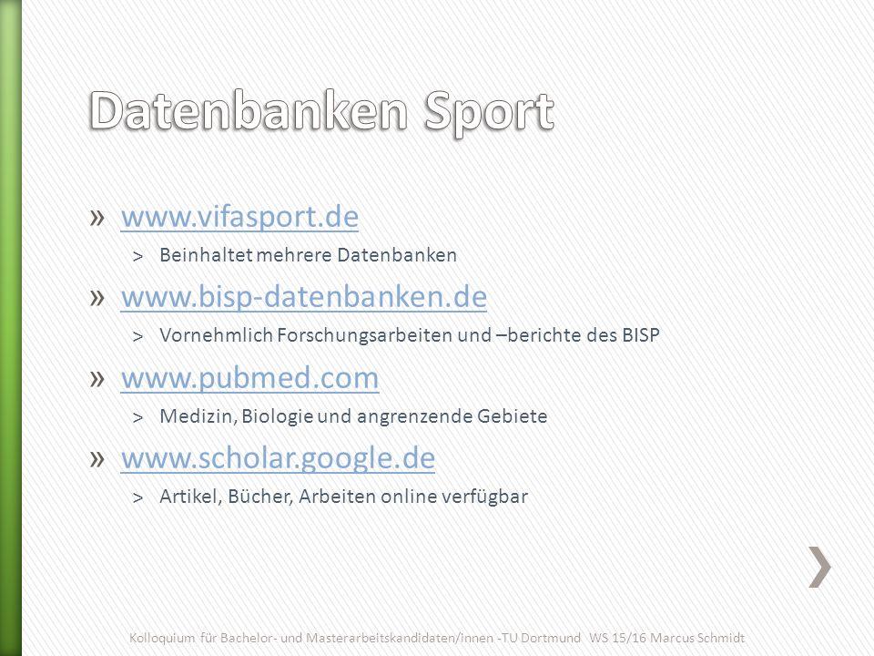 » www.vifasport.de www.vifasport.de ˃Beinhaltet mehrere Datenbanken » www.bisp-datenbanken.de www.bisp-datenbanken.de ˃Vornehmlich Forschungsarbeiten
