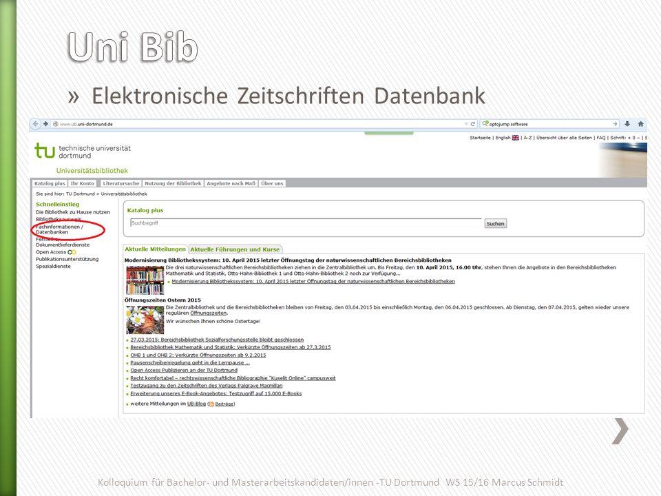 » Elektronische Zeitschriften Datenbank Kolloquium für Bachelor- und Masterarbeitskandidaten/innen -TU Dortmund WS 15/16 Marcus Schmidt