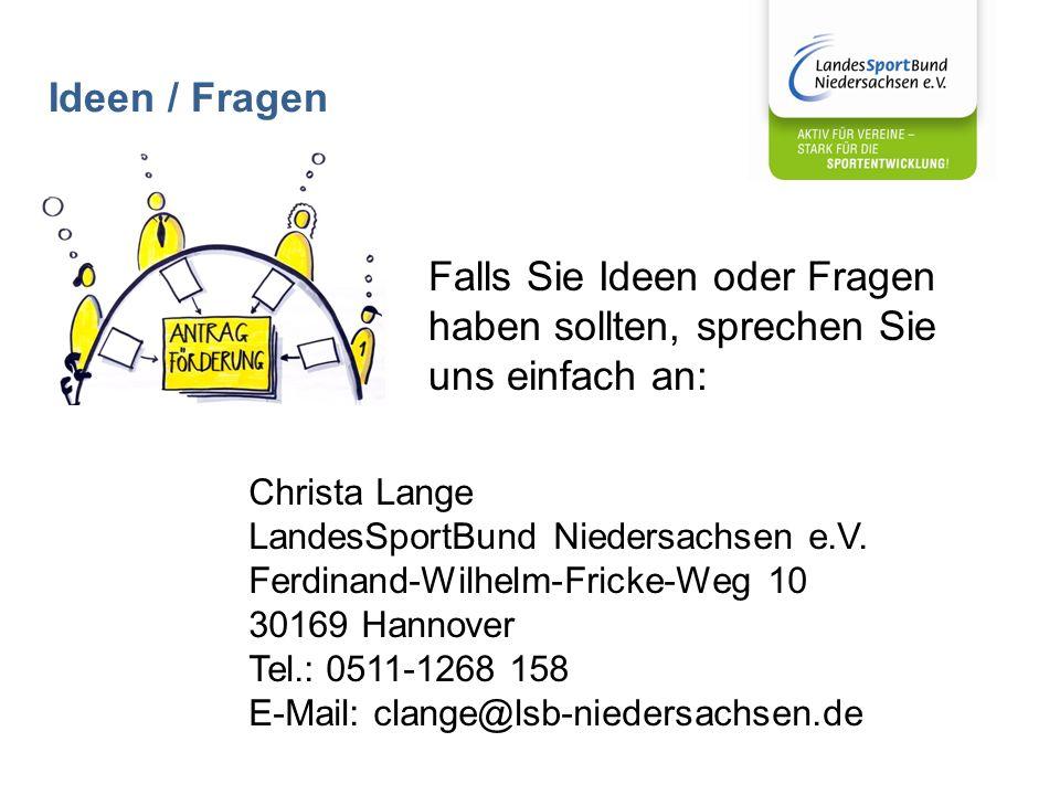 Ideen / Fragen Falls Sie Ideen oder Fragen haben sollten, sprechen Sie uns einfach an: Christa Lange LandesSportBund Niedersachsen e.V.