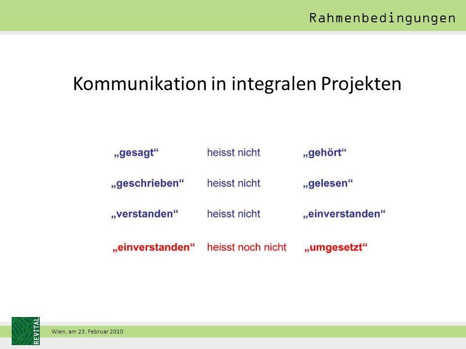 Wien, am 23. Februar 2010 Kommunikation in integralen Projekten Rahmenbedingungen