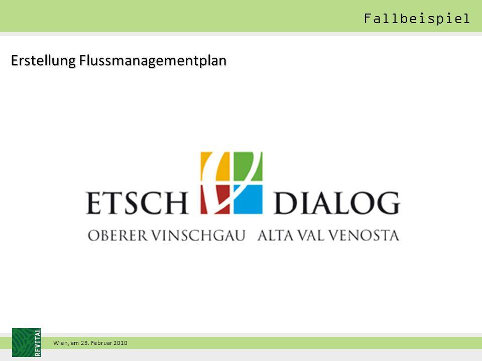 Wien, am 23. Februar 2010 Erstellung Flussmanagementplan Fallbeispiel