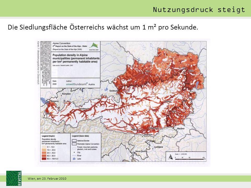 Wien, am 23. Februar 2010 Die Siedlungsfläche Österreichs wächst um 1 m² pro Sekunde.