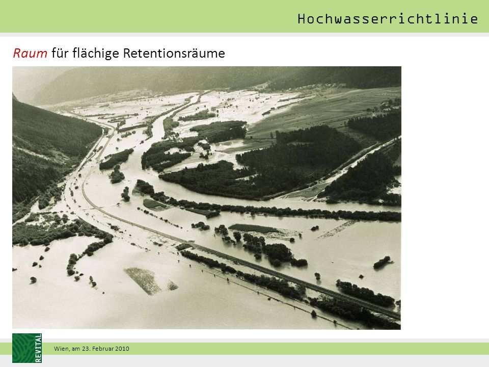 Wien, am 23. Februar 2010 Raum für flächige Retentionsräume Hochwasserrichtlinie