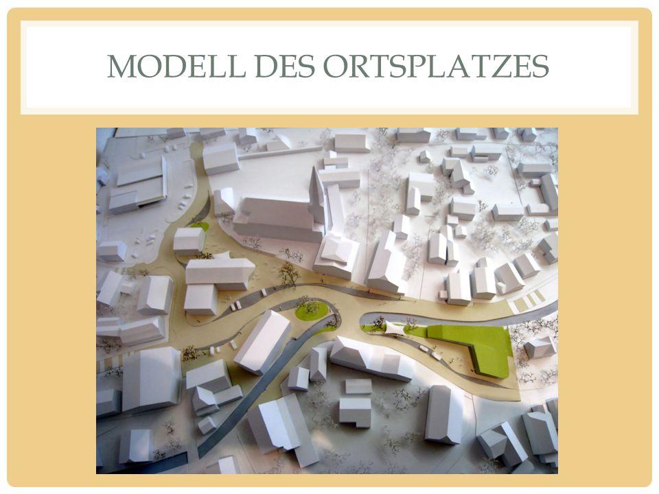 MODELL DES ORTSPLATZES