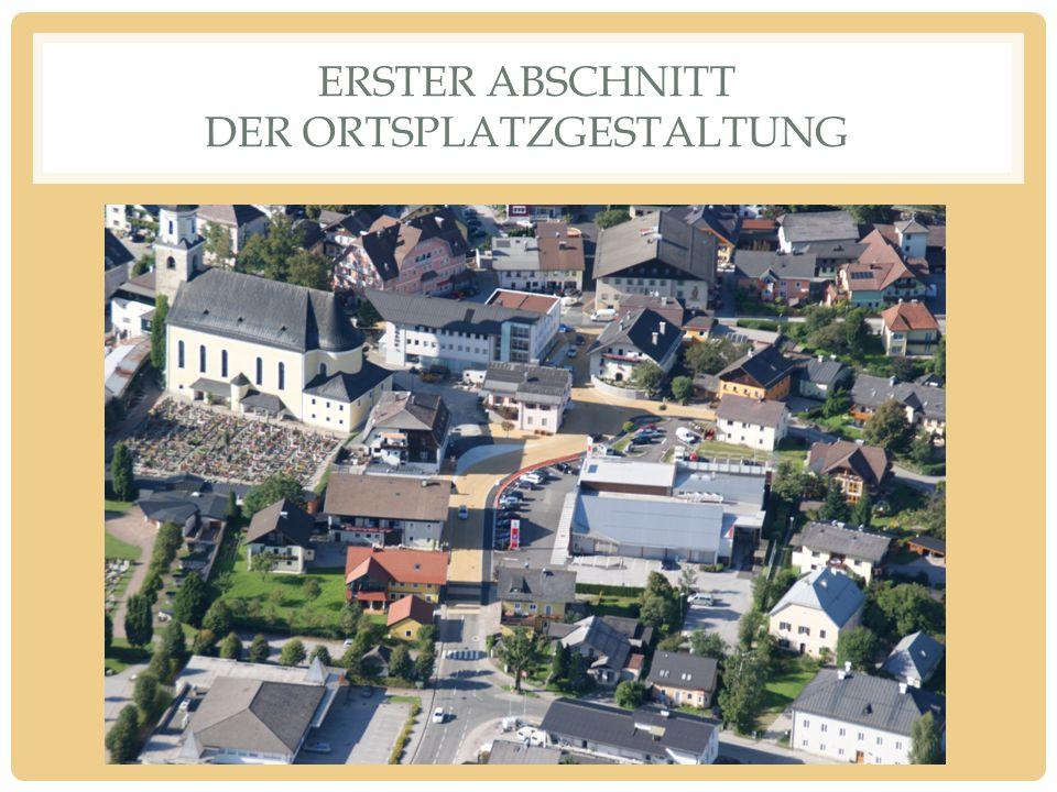 ERSTER ABSCHNITT DER ORTSPLATZGESTALTUNG