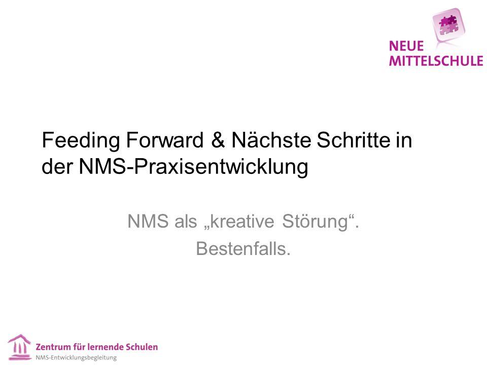"""Feeding Forward & Nächste Schritte in der NMS-Praxisentwicklung NMS als """"kreative Störung ."""