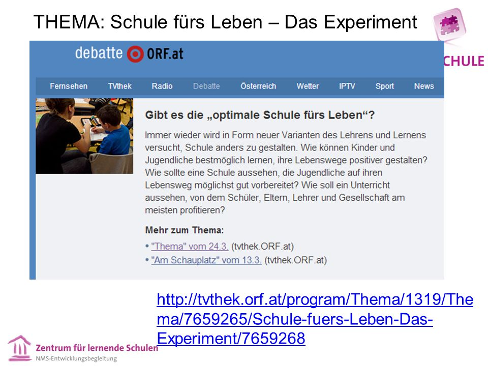 http://tvthek.orf.at/program/Thema/1319/The ma/7659265/Schule-fuers-Leben-Das- Experiment/7659268 THEMA: Schule fürs Leben – Das Experiment
