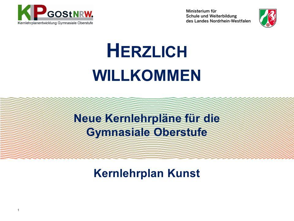 Neue Kernlehrpläne für die Gymnasiale Oberstufe Kernlehrplan Kunst H ERZLICH WILLKOMMEN 1