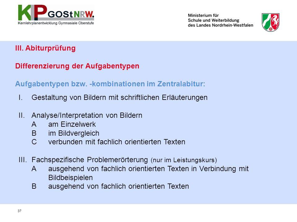 37 III. Abiturprüfung Differenzierung der Aufgabentypen Aufgabentypen bzw.