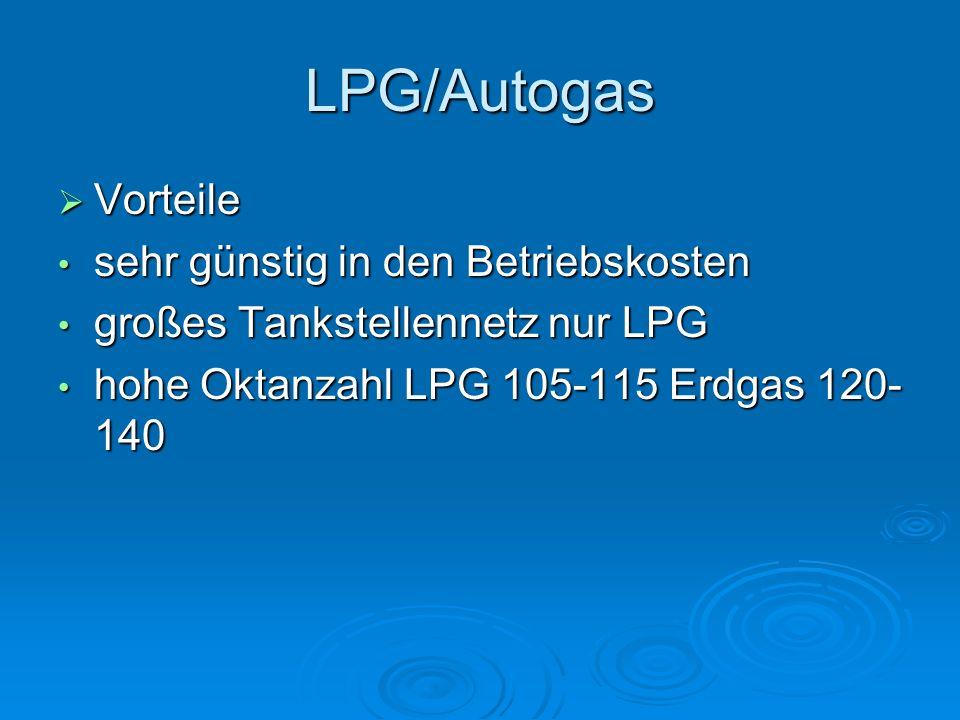 LPG/Autogas  Vorteile sehr günstig in den Betriebskosten sehr günstig in den Betriebskosten großes Tankstellennetz nur LPG großes Tankstellennetz nur LPG hohe Oktanzahl LPG 105-115 Erdgas 120- 140 hohe Oktanzahl LPG 105-115 Erdgas 120- 140