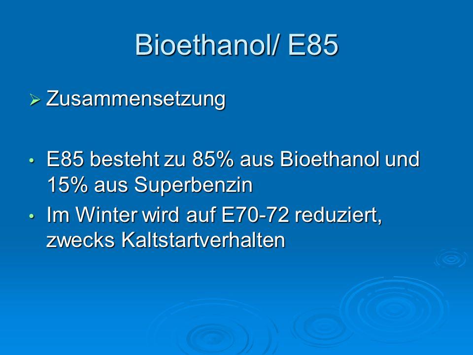 Bioethanol/ E85  Zusammensetzung E85 besteht zu 85% aus Bioethanol und 15% aus Superbenzin E85 besteht zu 85% aus Bioethanol und 15% aus Superbenzin Im Winter wird auf E70-72 reduziert, zwecks Kaltstartverhalten Im Winter wird auf E70-72 reduziert, zwecks Kaltstartverhalten