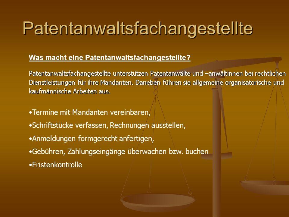 Patentanwaltsfachangestellte Patentanwaltsfachangestellte unterstützen Patentanwälte und –anwältinnen bei rechtlichen Dienstleistungen für ihre Mandan