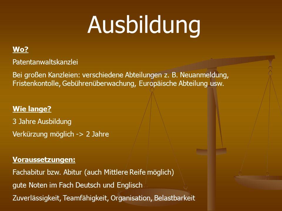 Ausbildung Wo? Patentanwaltskanzlei Bei großen Kanzleien: verschiedene Abteilungen z. B. Neuanmeldung, Fristenkontolle, Gebührenüberwachung, Europäisc