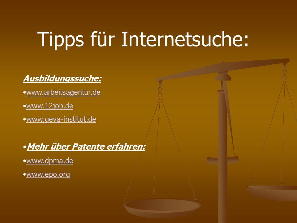 Tipps für Internetsuche: Ausbildungssuche: www.arbeitsagentur.de www.12job.de www.geva-institut.de Mehr über Patente erfahren: www.dpma.de www.epo.org