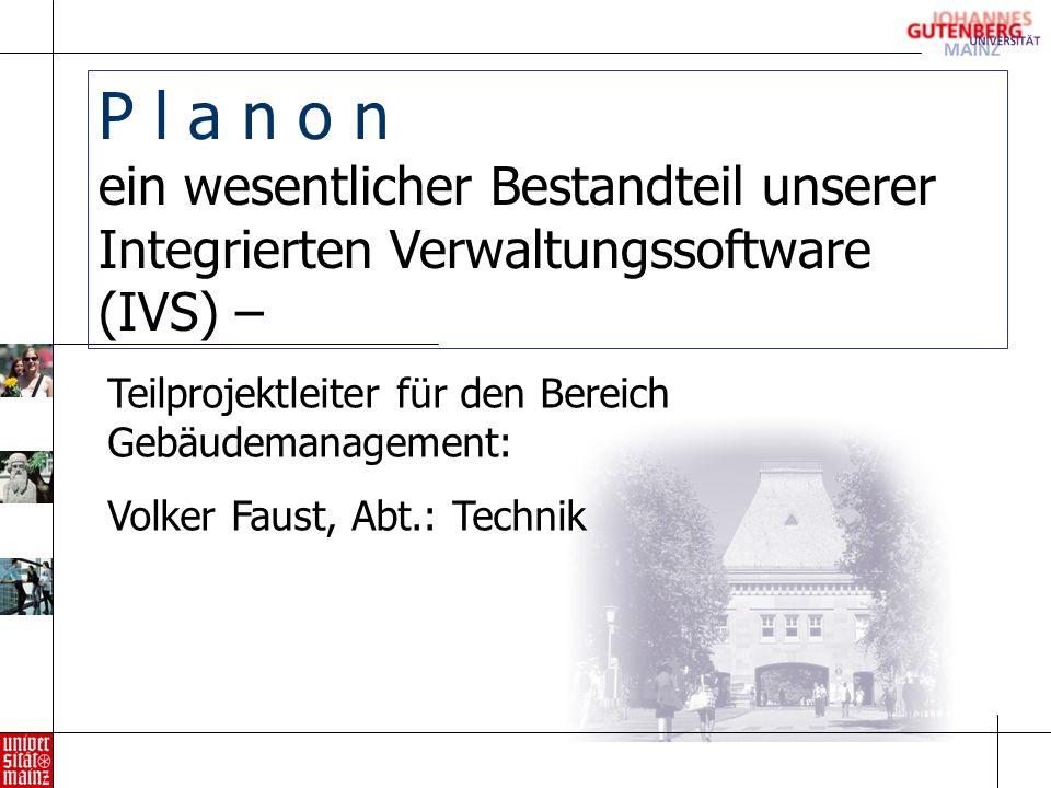 P l a n o n ein wesentlicher Bestandteil unserer Integrierten Verwaltungssoftware (IVS) – Teilprojektleiter für den Bereich Gebäudemanagement: Volker Faust, Abt.: Technik