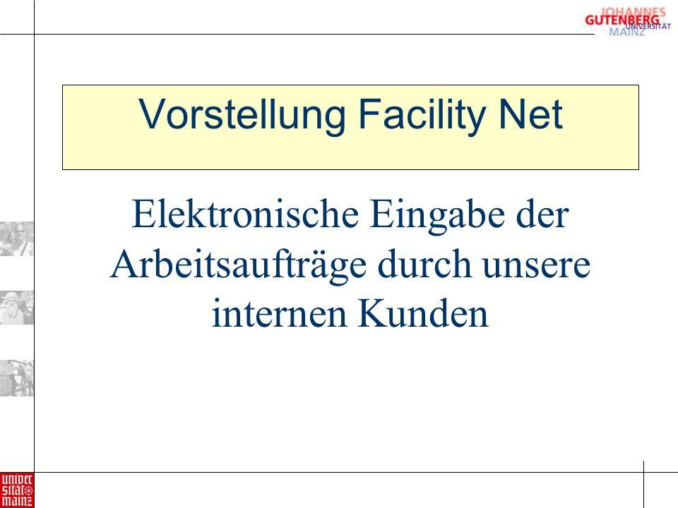 Vorstellung Facility Net Elektronische Eingabe der Arbeitsaufträge durch unsere internen Kunden