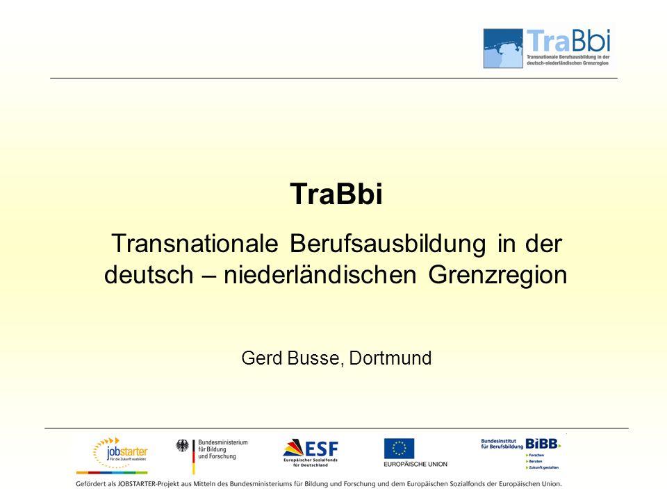 TraBbi Transnationale Berufsausbildung in der deutsch – niederländischen Grenzregion Gerd Busse, Dortmund