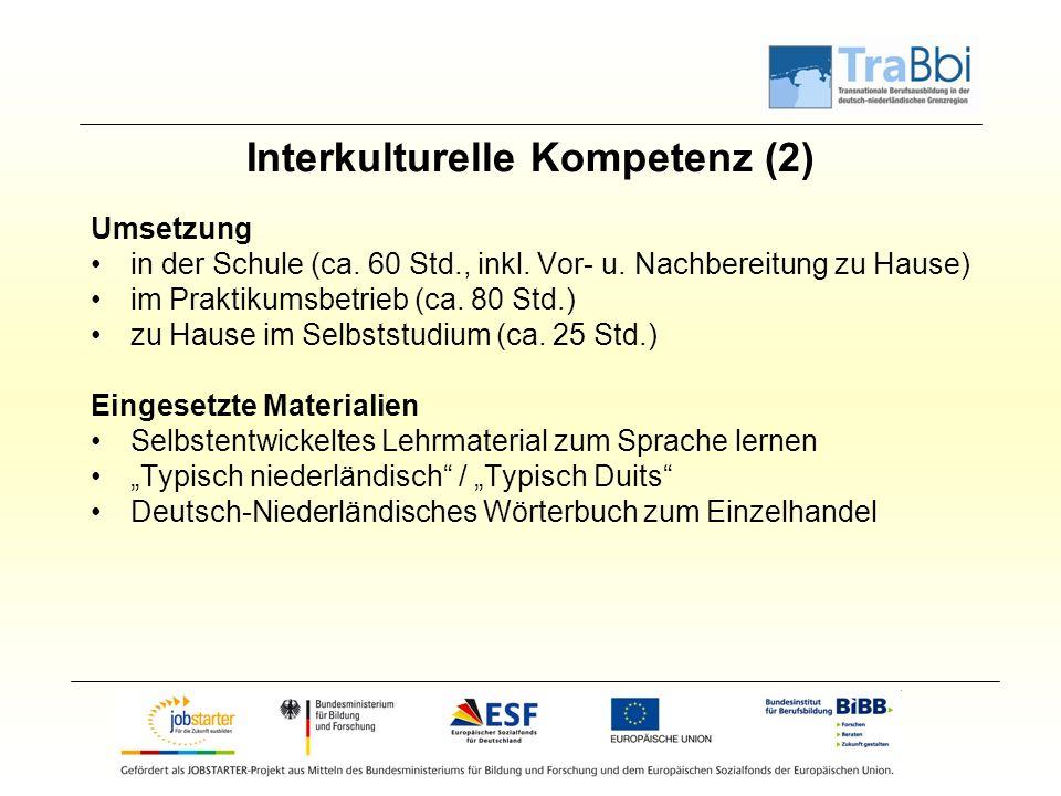 Interkulturelle Kompetenz (2) Umsetzung in der Schule (ca. 60 Std., inkl. Vor- u. Nachbereitung zu Hause) im Praktikumsbetrieb (ca. 80 Std.) zu Hause