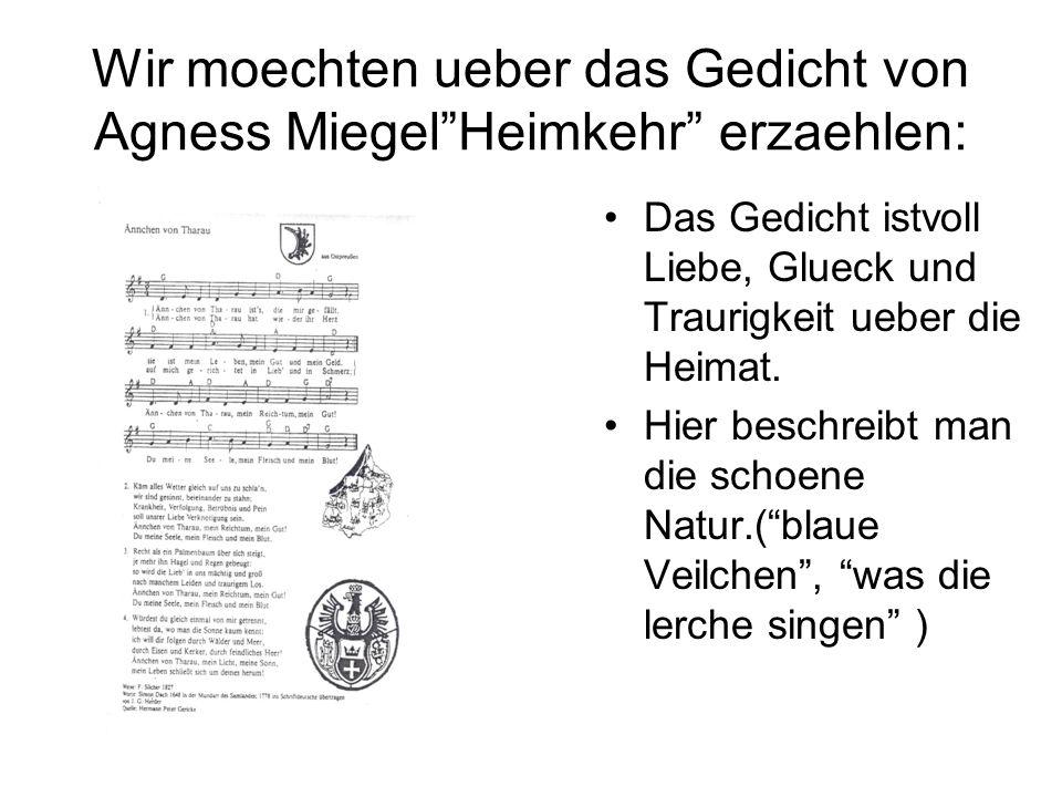 Wir moechten ueber das Gedicht von Agness Miegel Heimkehr erzaehlen: Das Gedicht istvoll Liebe, Glueck und Traurigkeit ueber die Heimat.