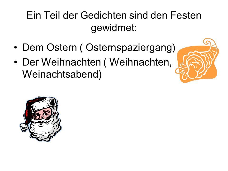 Ein Teil der Gedichten sind den Festen gewidmet: Dem Ostern ( Osternspaziergang) Der Weihnachten ( Weihnachten, Weinachtsabend)