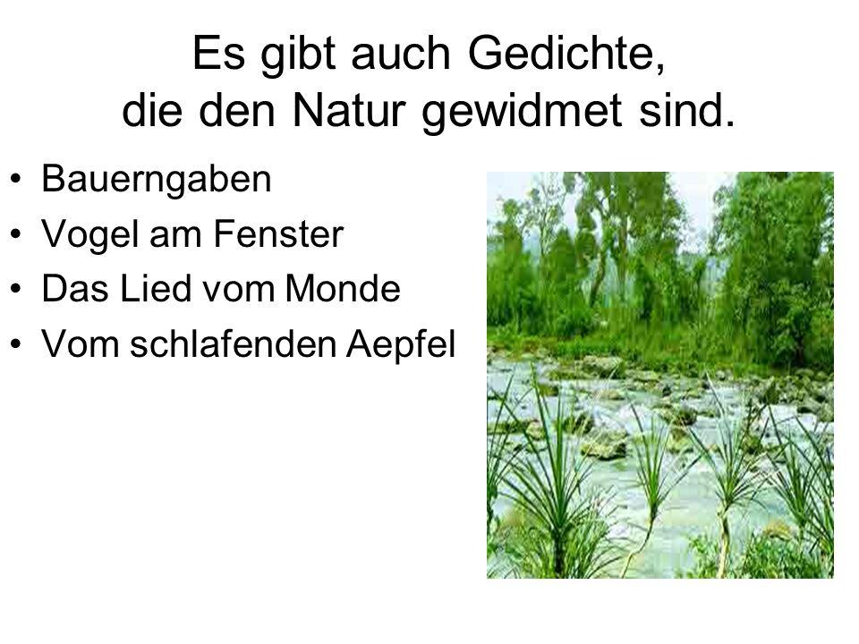 Es gibt auch Gedichte, die den Natur gewidmet sind.