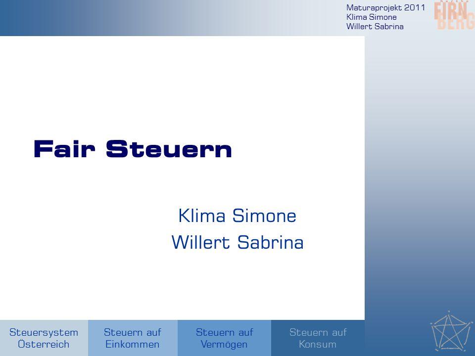 Maturaprojekt 2011 Klima Simone Willert Sabrina Steuersystem Österreich Steuern auf Einkommen Steuern auf Konsum Steuern auf Vermögen Fair Steuern Kli