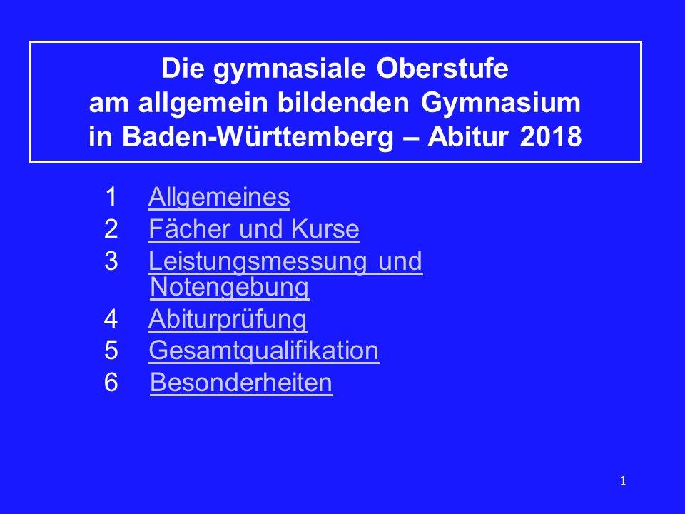 1 Die gymnasiale Oberstufe am allgemein bildenden Gymnasium in Baden-Württemberg – Abitur 2018 1 AllgemeinesAllgemeines 2 Fächer und KurseFächer und K