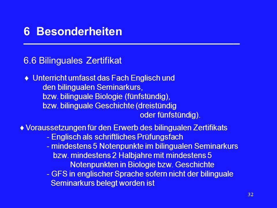 32 6 Besonderheiten __________________________________ 6.6 Bilinguales Zertifikat  Unterricht umfasst das Fach Englisch und den bilingualen Seminarku