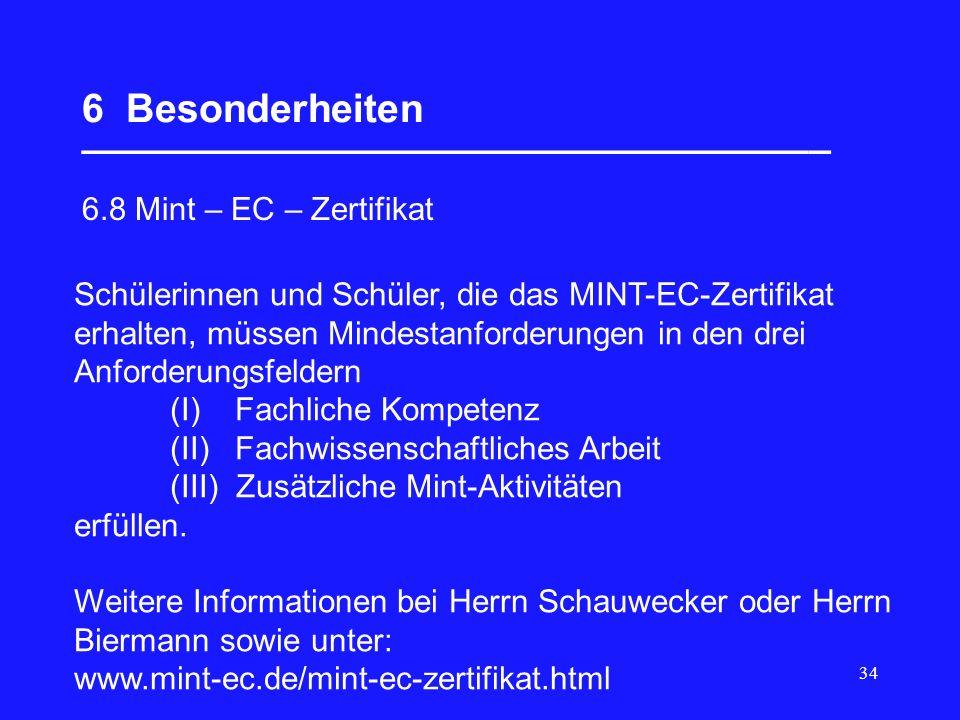 34 6 Besonderheiten __________________________________ 6.8 Mint – EC – Zertifikat Schülerinnen und Schüler, die das MINT-EC-Zertifikat erhalten, müsse