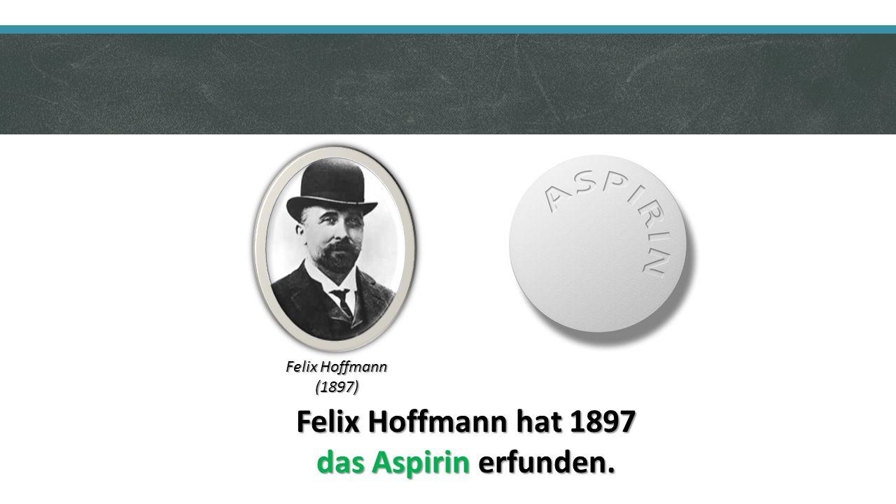 Felix Hoffmann hat 1897 das Aspirin erfunden. Felix Hoffmann (1897)