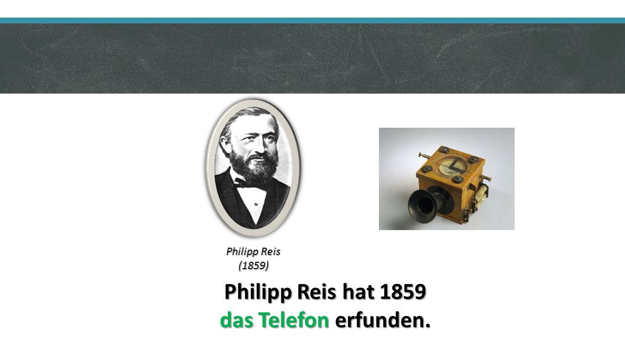 Philipp Reis hat 1859 das Telefon erfunden. Philipp Reis (1859)