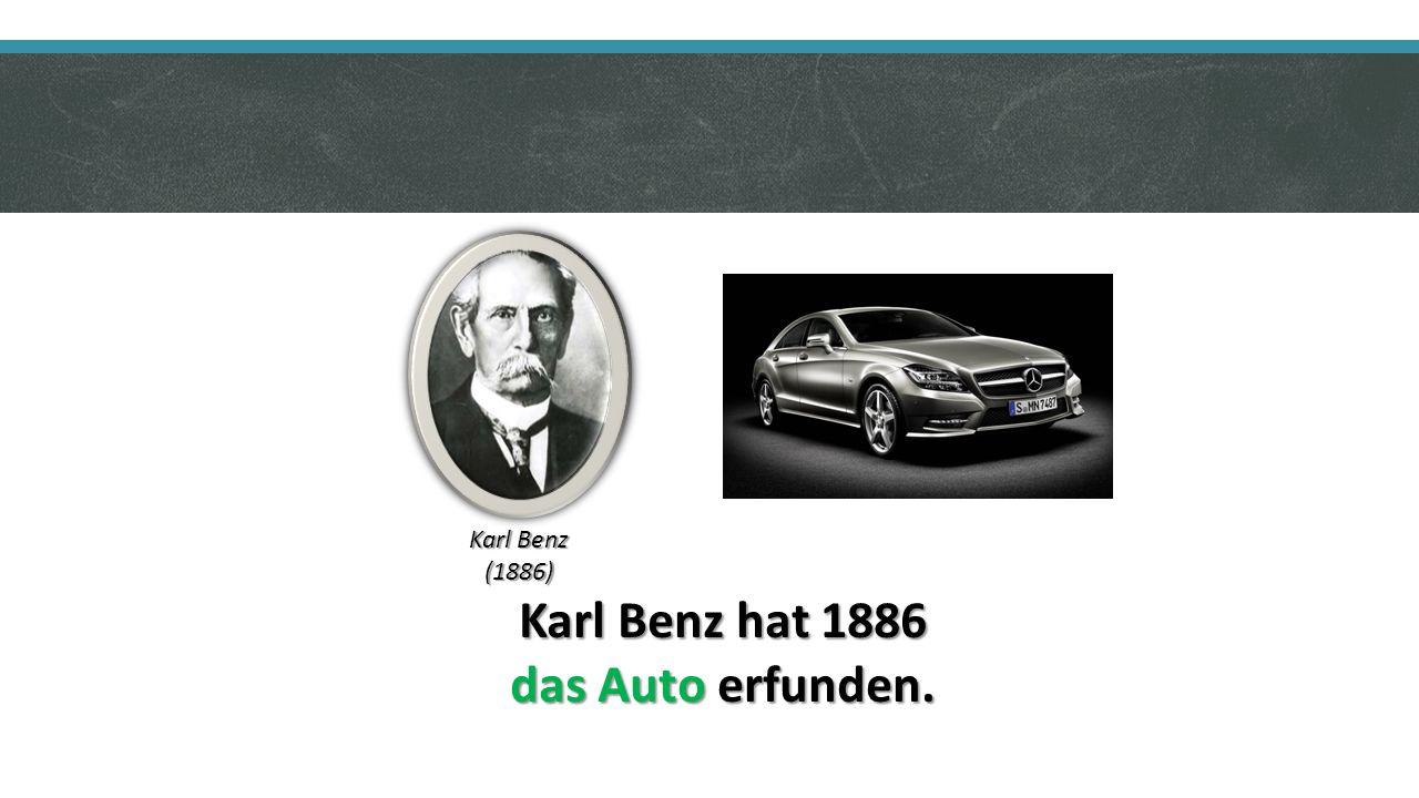 Karl Benz hat 1886 das Auto erfunden. Karl Benz (1886)