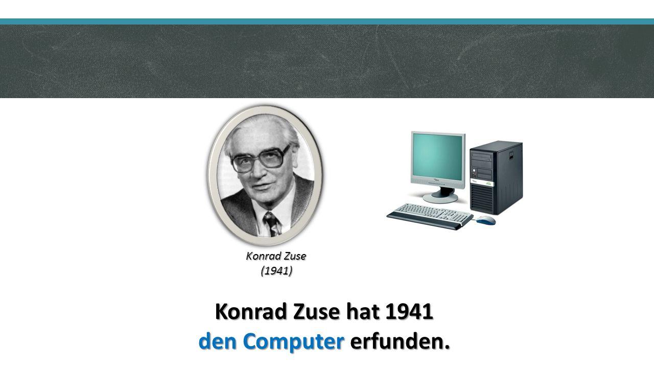 Konrad Zuse hat 1941 den Computer erfunden. Konrad Zuse (1941)