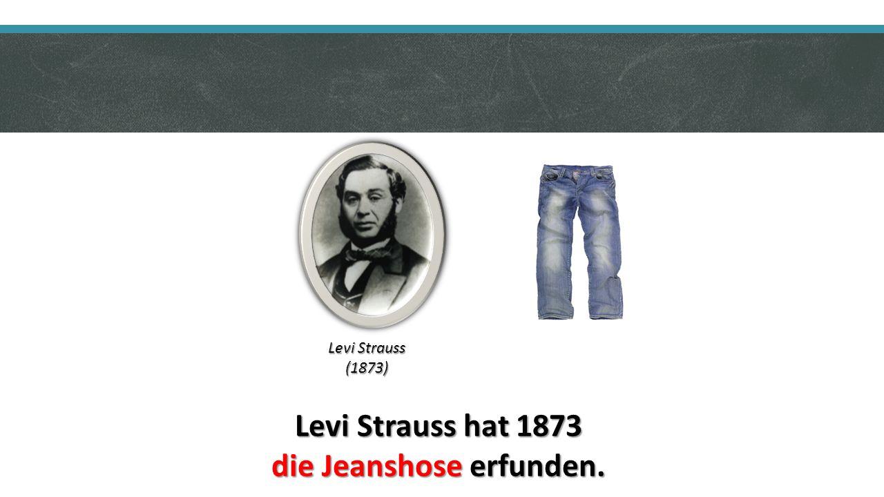 Levi Strauss hat 1873 die Jeanshose erfunden. Levi Strauss (1873)
